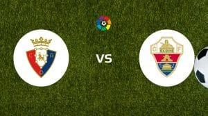 Osasuna vs Elche Dicas de apostas e previsão